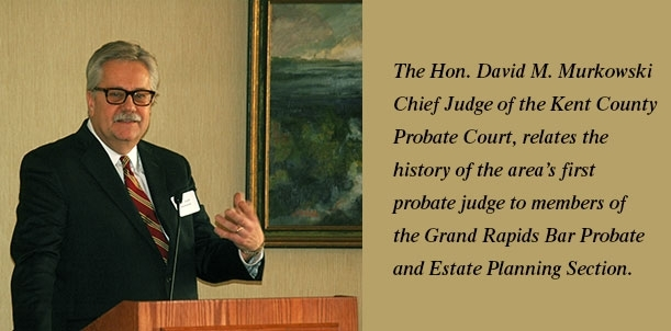 Judge Murkowski tells Probate Section about Kent County's ...