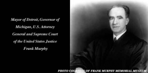 Michigan Irish Hall of Fame honors legacy of Hon. Frank Murphy: former Michigan governor, U.S. Supreme Court Justice, Detroit mayor, U.S. Attorney General, and last Governor General of the Philippines